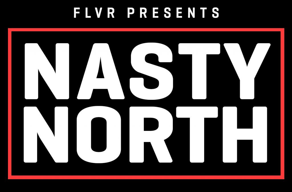 FLVR Presents Nasty North